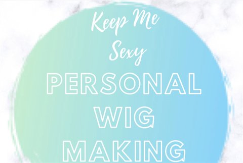 Keep Me Sexy- Personal Wig Making